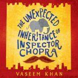 The Unexpected Inheritance of Inspector Chopra, Vaseem Khan