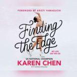 Finding the Edge My Life on the Ice, Karen Chen