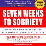 Seven Weeks to Sobriety The Proven Program to Fight Alcoholism through Nutrition, PhD Larson