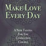 Make Love Every Day A New Tantra For The Connected Couple, Kathryn Colleen PhD RMT