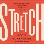 Stretch Unlock the Power of Less-and Achieve More Than You Ever Imagined, Scott Sonenshein