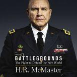 Battlegrounds The Fight to Defend the Free World, H. R. McMaster