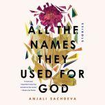All the Names They Used for God Stories, Anjali Sachdeva
