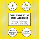 Collaborative Intelligence Thinking with People Who Think Differently, Dawna Markova