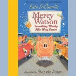 Mercy Watson #6: Something Wonky This Way Comes, Kate DiCamillo
