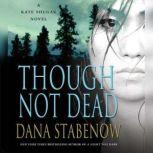 Though Not Dead, Dana Stabenow