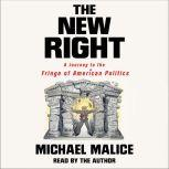 The New Right A Journey to the Fringe of American Politics, Michael Malice