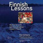 Finnish Lessons What Can the World Learn from Educational Change in Finland?, Pasi Sahlberg