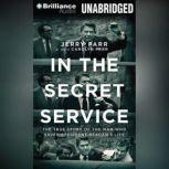 In the Secret Service The True Story of the Man Who Saved President Reagan's Life, Jerry Parr