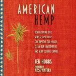 American Hemp How Growing Our Newest Cash Crop Can Improve Our Health, Clean Our Environment, and Slow Climate Change, Jen Hobbs