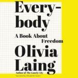 Everybody A Book About Freedom, Olivia Laing