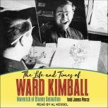 The Life and Times of Ward Kimball Maverick of Disney Animation, Todd James Pierce