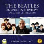 The Beatles Unspun Interviews - An Audio Celebration, Geoffrey Giuliano