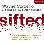 Sifted Pursuing Growth through Trials, Challenges, and Disappointments, Wayne Cordeiro