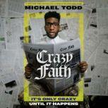 Crazy Faith It's Only Crazy Until It Happens, Michael Todd