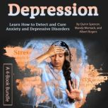 Depression Learn How to Detect and Cure Anxiety and Depressive Disorders, Quinn Spencer