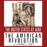 The American Revolution, George H. Smith; Edited by Wendy McElroy: Produced by Pat Childs