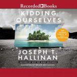 Kidding Ourselves The Hidden Power of Self-Deception, Joseph T. Hallinan