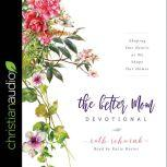 The Better Mom Devotional Shaping Our Hearts as We Shape Our Homes, Ruth Schwenk