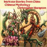 Intricate Stories from China Chinese Mythology, Christopher Hampton