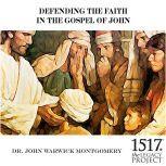 Defending the Faith In the Gospel of John, John Warwick Montgomery