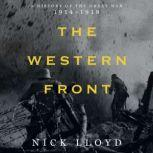 The Western Front A History of the Great War, 1914-1918, Nick Lloyd