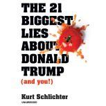 The 21 Biggest Lies about Donald Trump (and You!), Kurt Schlichter