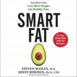 Smart Fat Eat More Fat. Lose More Weight. Get Healthy Now., Steven Masley, M.D.