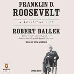 Franklin D. Roosevelt A Political Life, Robert Dallek