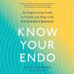 Know Your Endo An Empowering Guide to Health and Hope With Endometriosis, Jessica Murnane