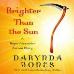 Brighter Than the Sun, Darynda Jones
