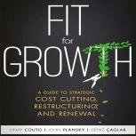 Fit for Growth A Guide to Strategic Cost Cutting, Restructuring, and Renewal, Vinay Couto