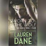 Sworn to the Wolf Cherchez Wolf Pack, Book 2, Lauren Dane