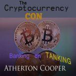 The Cryptocurrency Con: Banking on Tanking, Atherton Cooper