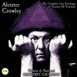 Aleister Crowley The Complete Lost Teachings - A Treasury Of Treachery, Geoffrey Giuliano