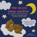The No-Cry Sleep Solution for Toddlers and Preschoolers Gentle Ways to Stop Bedtime Battles and Improve Your Child's Sleep, Elizabeth Pantley
