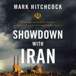 Showdown with Iran Nuclear Iran and the Future of Israel, the Middle East, and the United States in Bible Prophecy, Mark Hitchcock