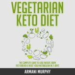 Vegetarian Keto Diet The Complete Guide to Lose Weight, Burn Fat Forever & Reset Your Metabolism in 21 Days, Armani Murphy