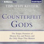Counterfeit Gods The Empty Promises of Money, Sex, and Power, and the Only Hope that Matters, Timothy Keller