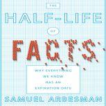 The Half-life of Facts Why Everything We Know Has an Expiration Date, Samuel Arbesman