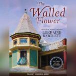 The Walled Flower, Lorraine Bartlett