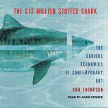The $12 Million Stuffed Shark The Curious Economics of Contemporary Art, Don Thompson