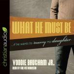 What He Must Be ...If He Wants to Marry My Daughter, Voddie Baucham