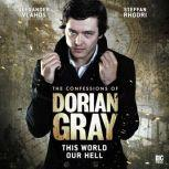 The Confessions of Dorian Gray - This World Our Hell, David Llewellyn