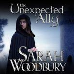 The Unexpected Ally A Gareth & Gwen Medieval Mystery, Sarah Woodbury