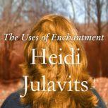 The Uses of Enchantment, Heidi Julavits