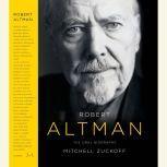 Robert Altman The Oral Biography, Mitchell Zuckoff