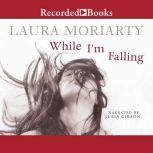 While I'm Falling, Laura Moriarty