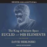 The King of Infinite Space Euclid and His Elements