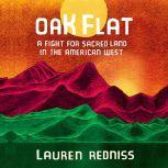 Oak Flat A Fight for Sacred Land in the American West, Lauren Redniss